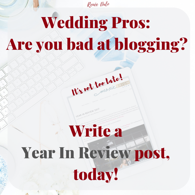 Bad at Blogging? Write a Year in Review Post, today! - Renee Dalo